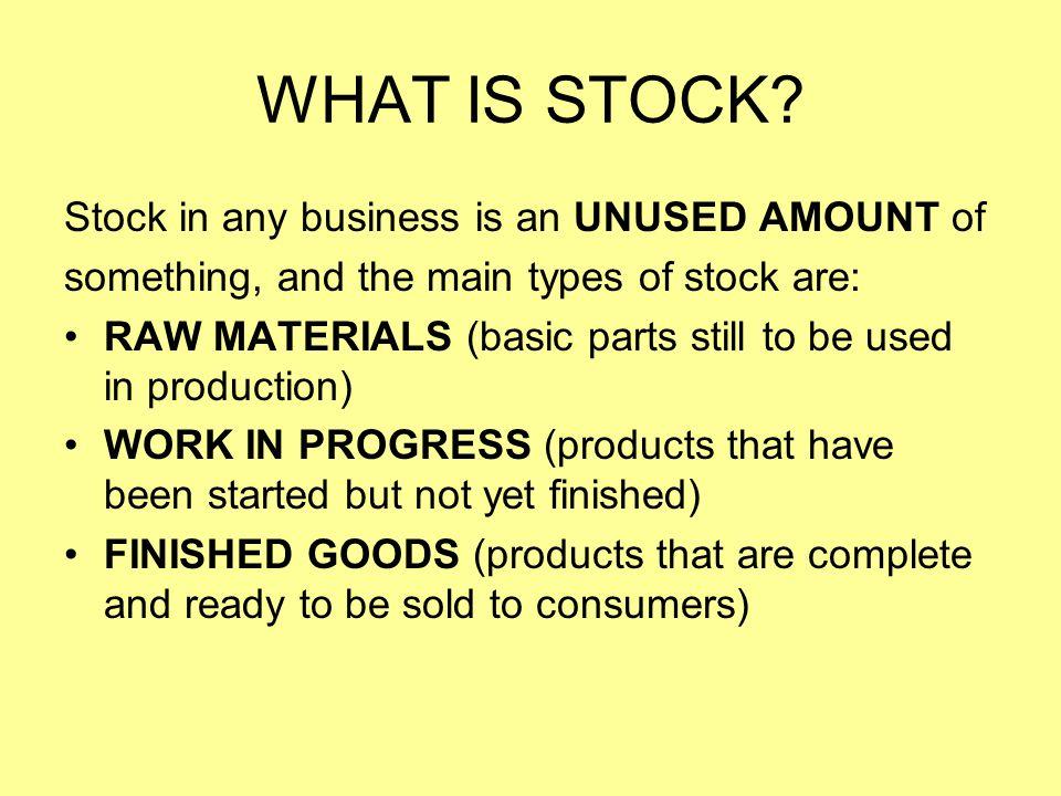 WHAT IS STOCK Stock in any business is an UNUSED AMOUNT of