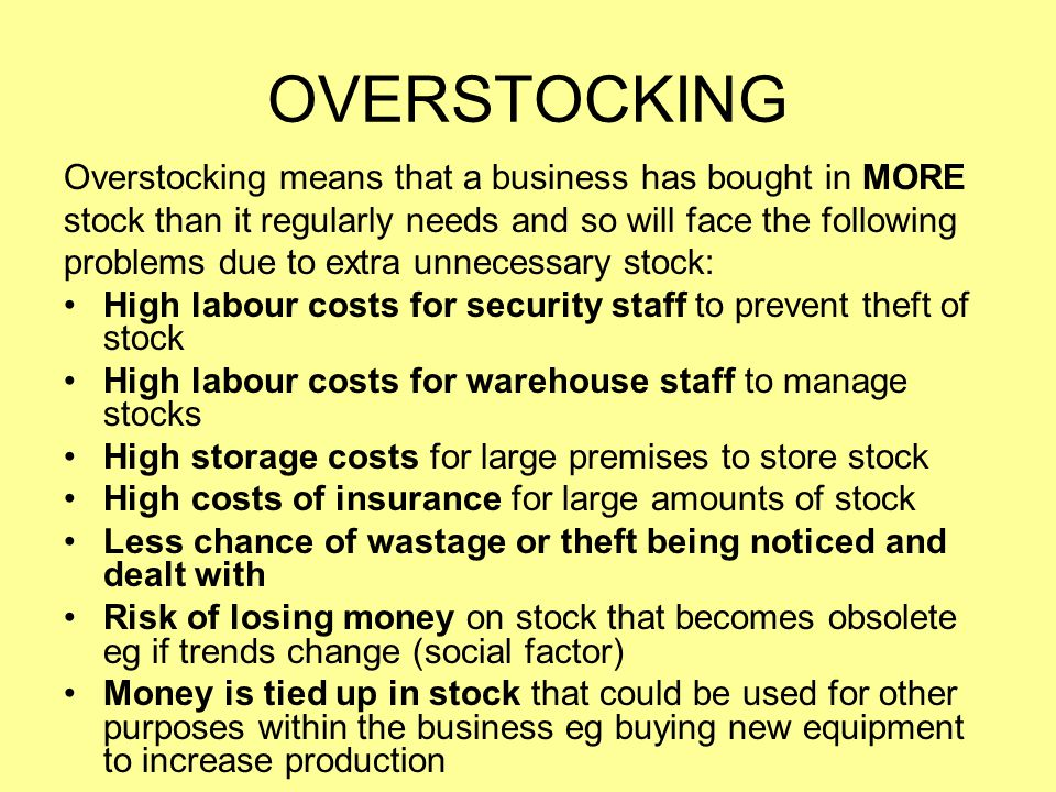 OVERSTOCKING Overstocking means that a business has bought in MORE