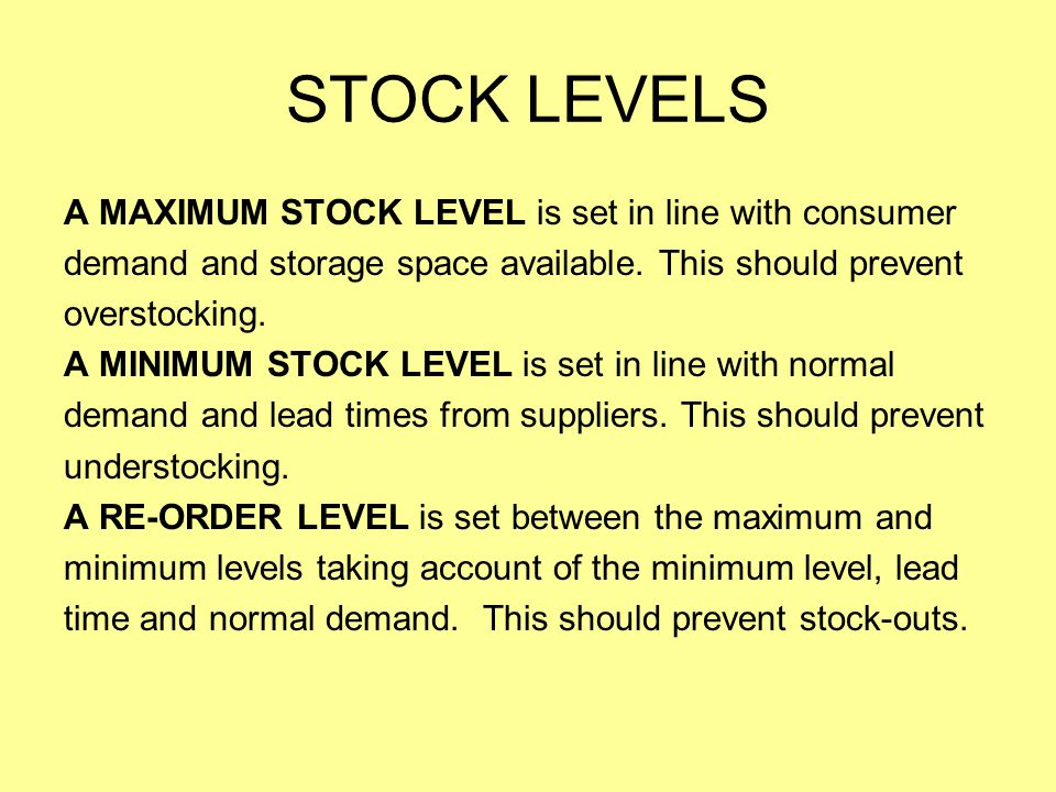 STOCK LEVELS A MAXIMUM STOCK LEVEL is set in line with consumer