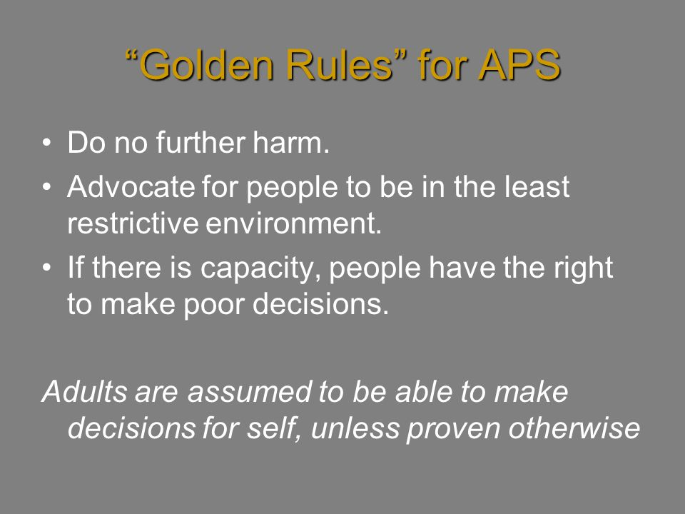 Golden Rules for APS Do no further harm.