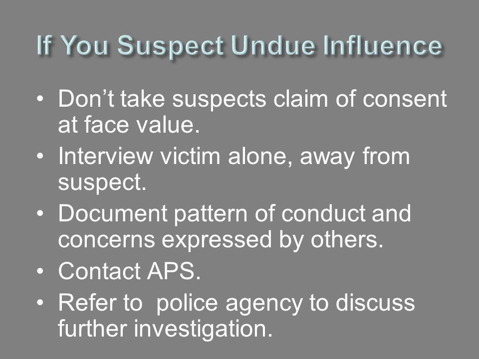 If You Suspect Undue Influence