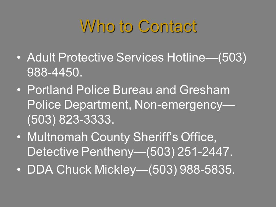 Who to Contact Adult Protective Services Hotline—(503) 988-4450.