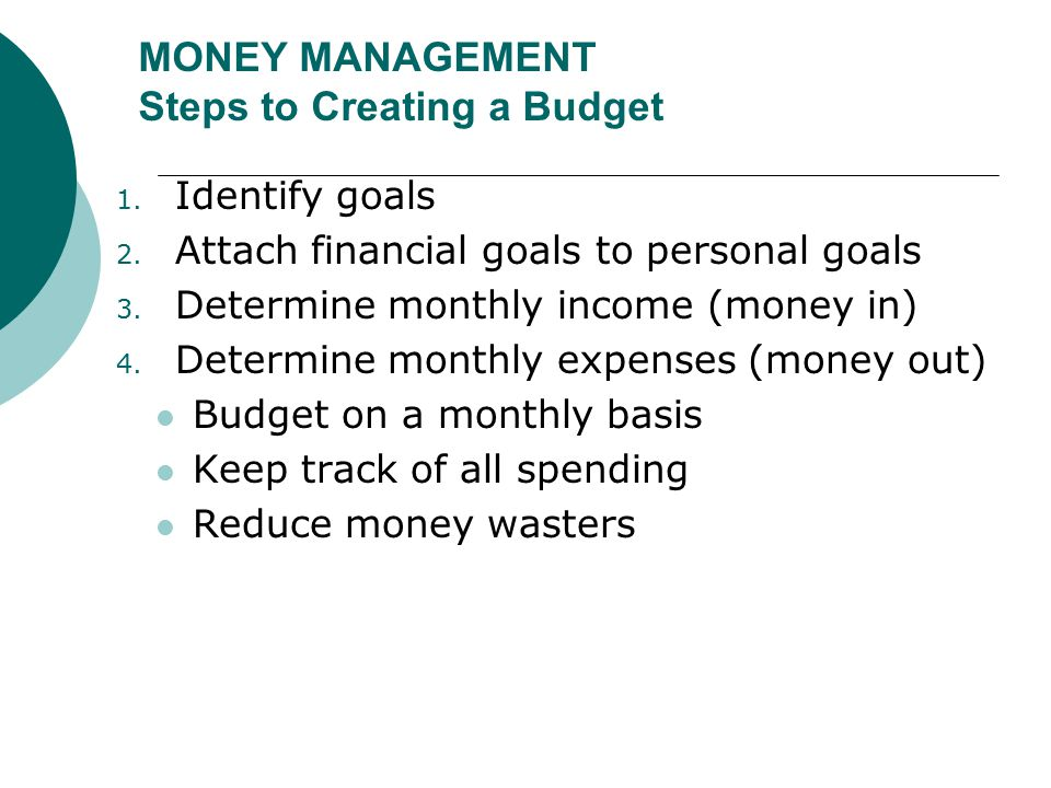 MONEY MANAGEMENT Steps to Creating a Budget