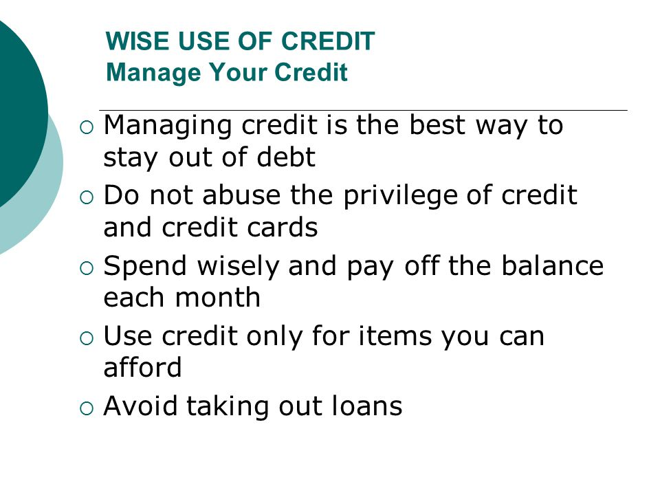 WISE USE OF CREDIT Manage Your Credit
