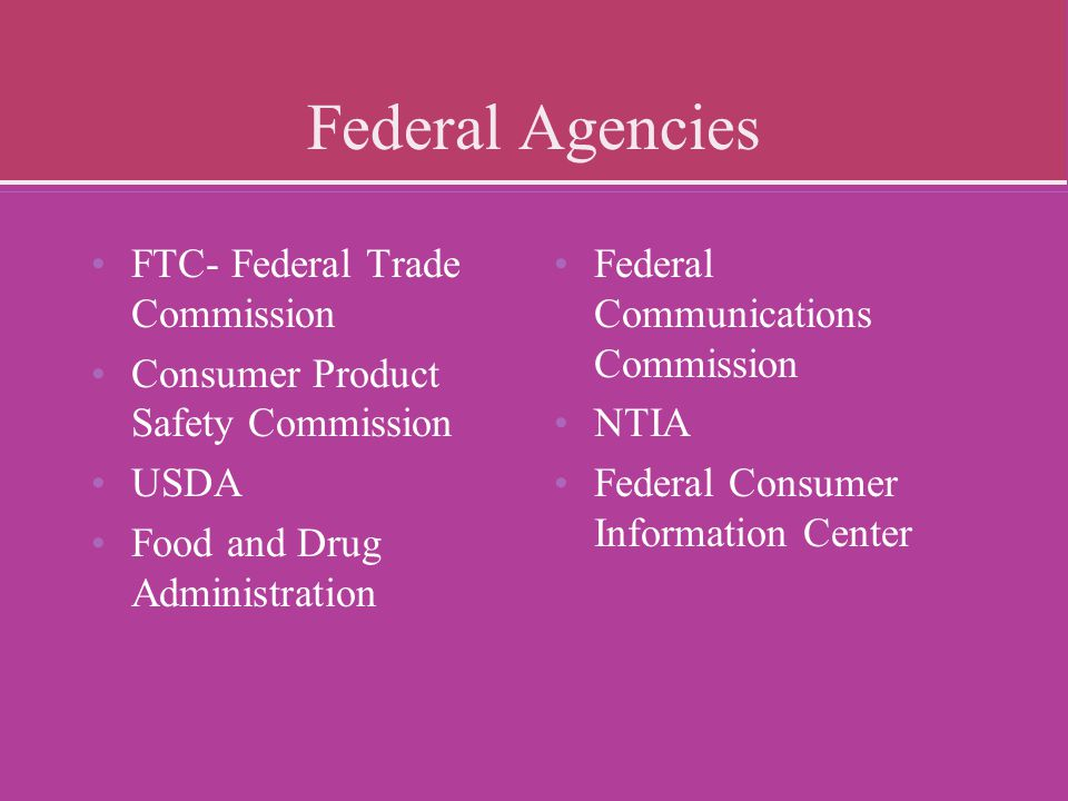 Federal Agencies FTC- Federal Trade Commission