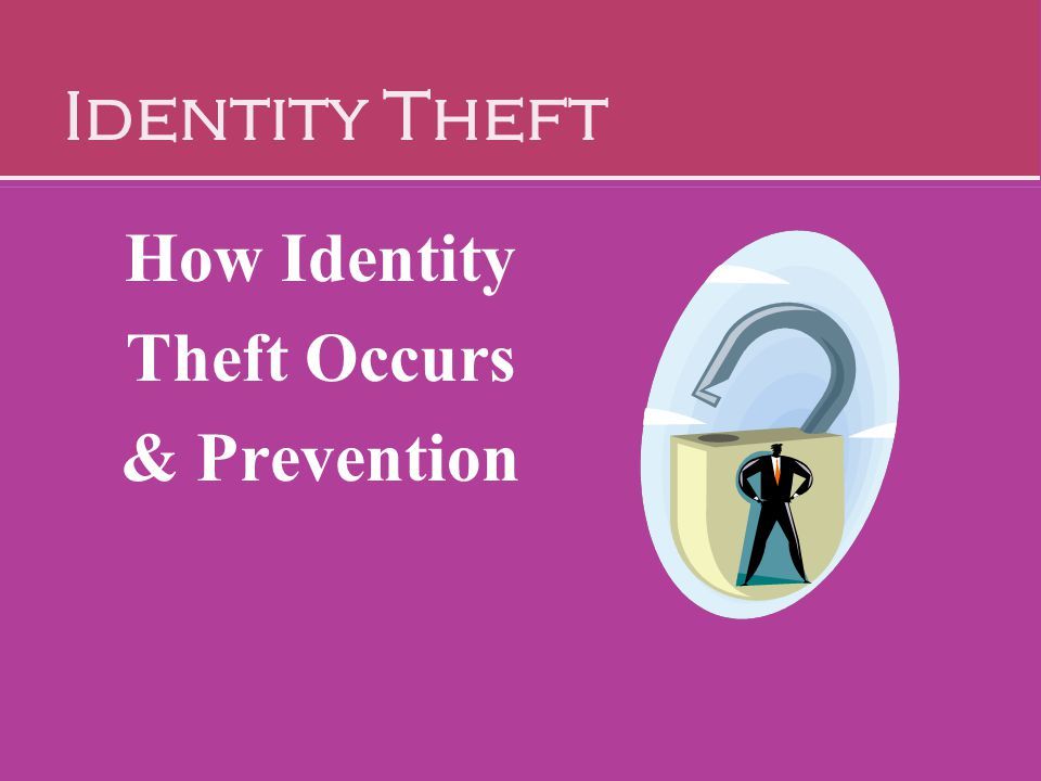 Identity Theft How Identity Theft Occurs & Prevention