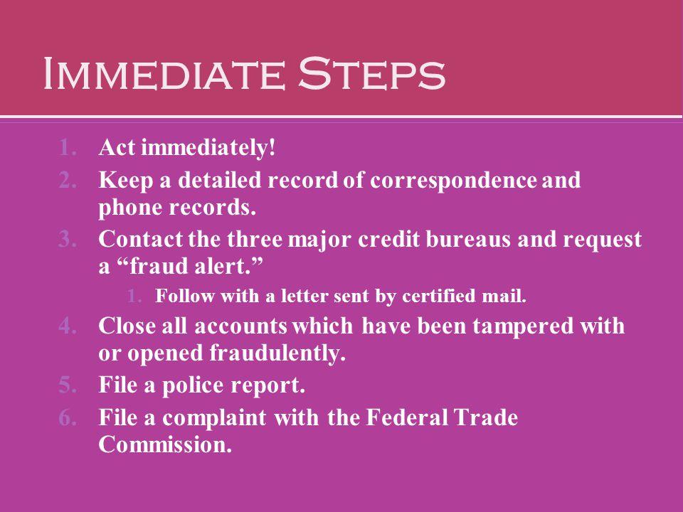 Immediate Steps Act immediately!