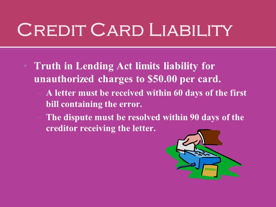 Credit Card Liability Truth in Lending Act limits liability for unauthorized charges to $50.00 per card.