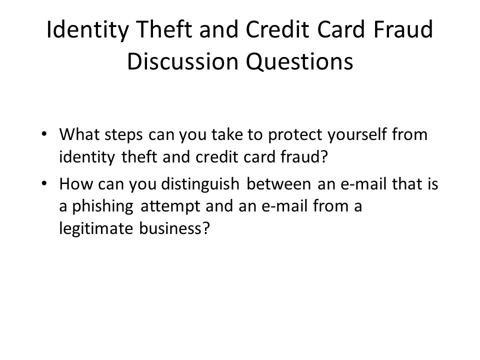 Identity Theft and Credit Card Fraud Discussion Questions