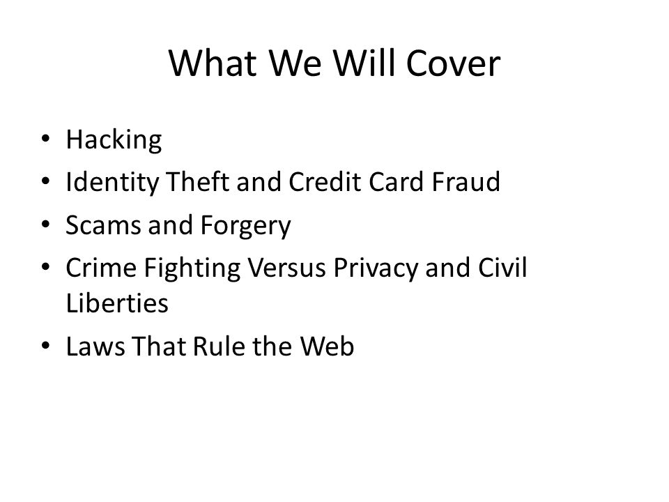 What We Will Cover Hacking Identity Theft and Credit Card Fraud