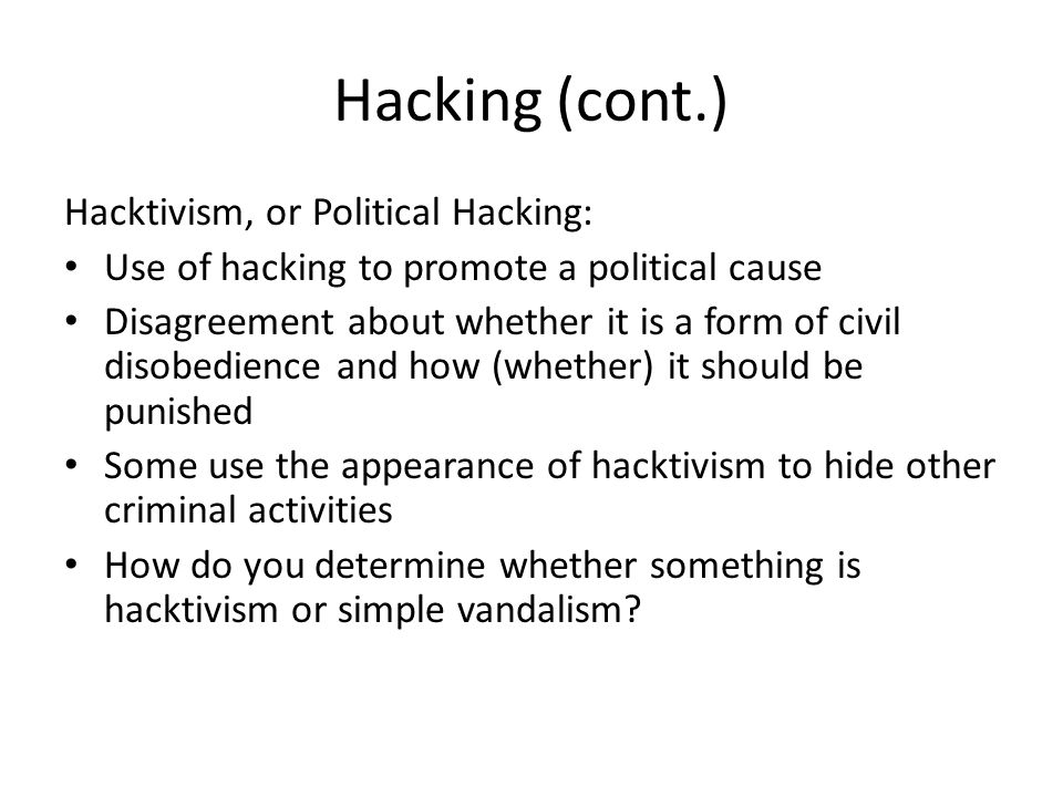 Hacking (cont.) Hacktivism, or Political Hacking: