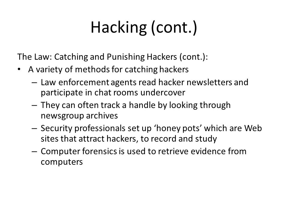 Hacking (cont.) The Law: Catching and Punishing Hackers (cont.):