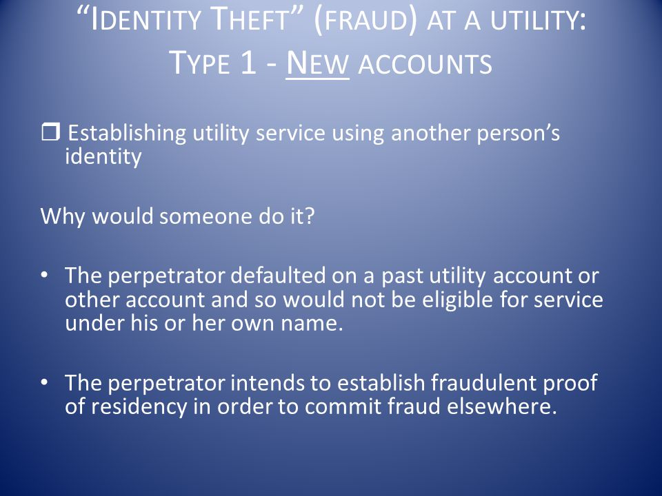 Identity Theft (fraud) at a utility: Type 1 - New accounts