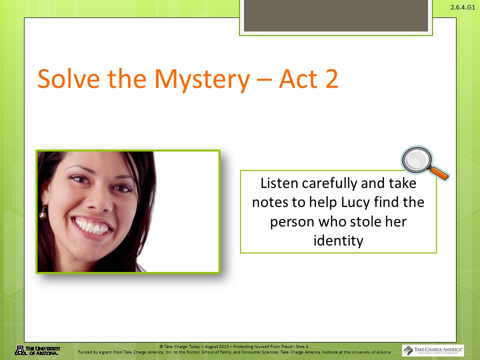 Solve the Mystery – Act 2 Listen carefully and take notes to help Lucy find the person who stole her identity.