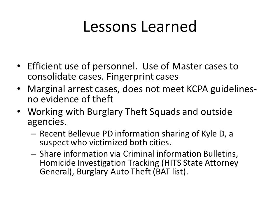 Lessons Learned Efficient use of personnel. Use of Master cases to consolidate cases. Fingerprint cases.
