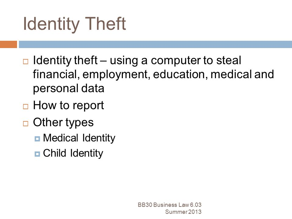 Identity Theft Identity theft – using a computer to steal financial, employment, education, medical and personal data.