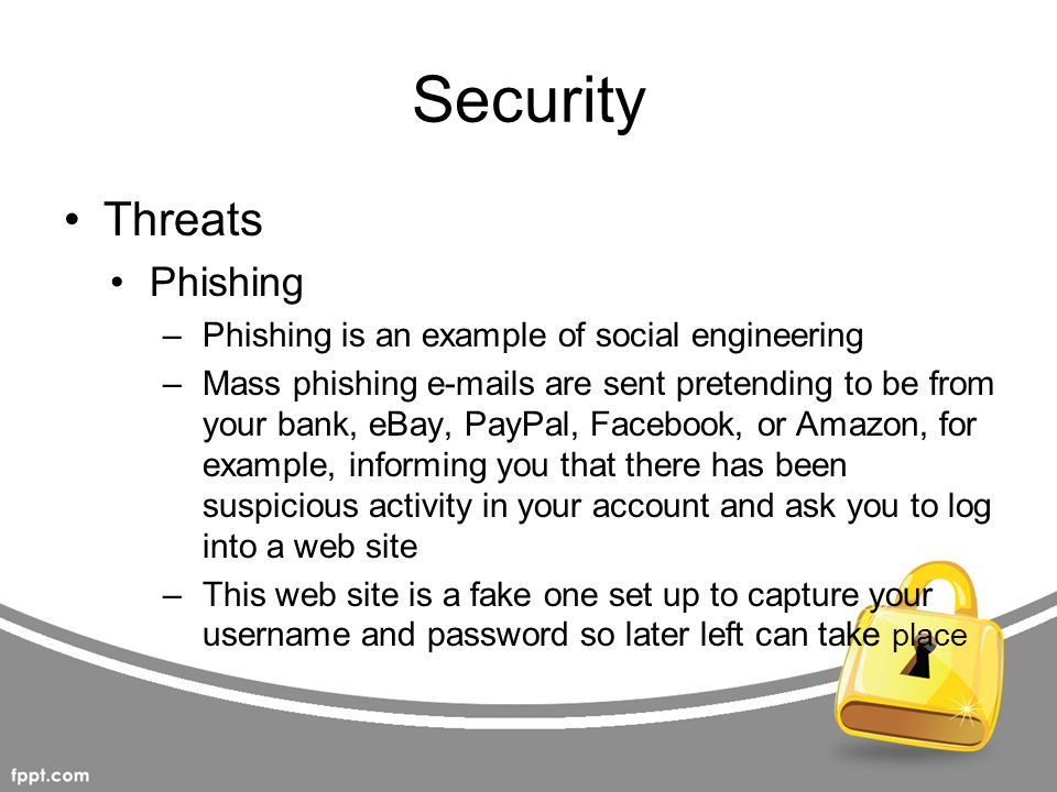 Security Threats Phishing Phishing is an example of social engineering