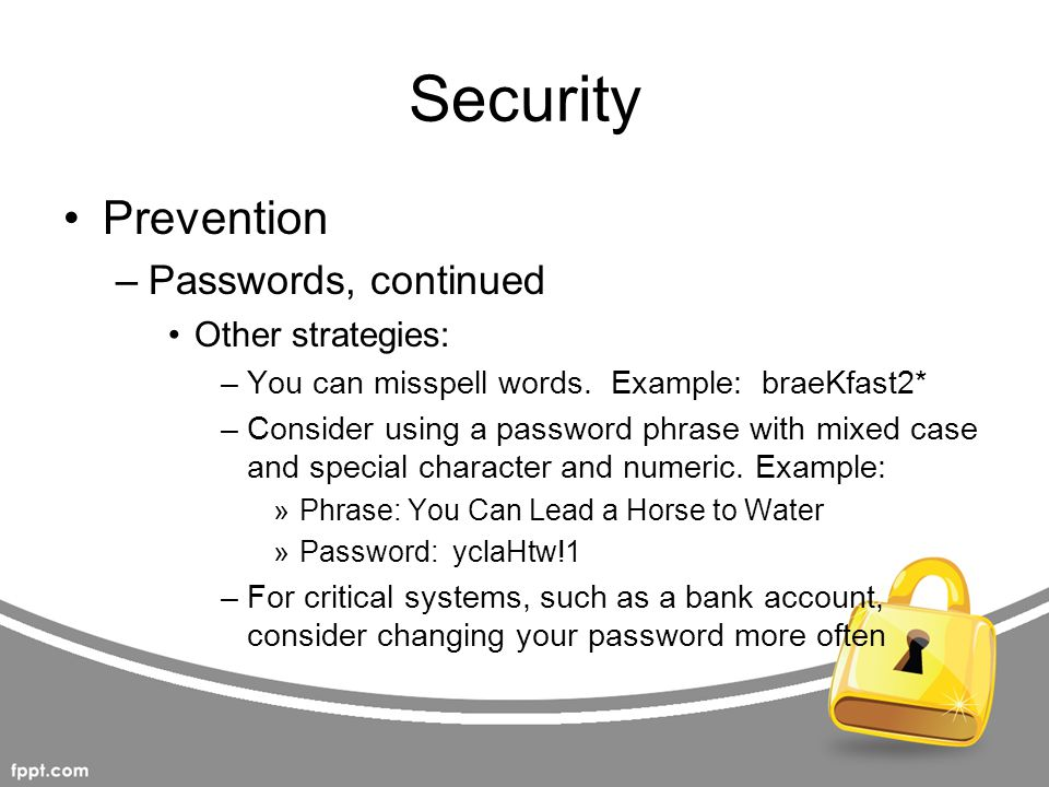 Security Prevention Passwords, continued Other strategies: