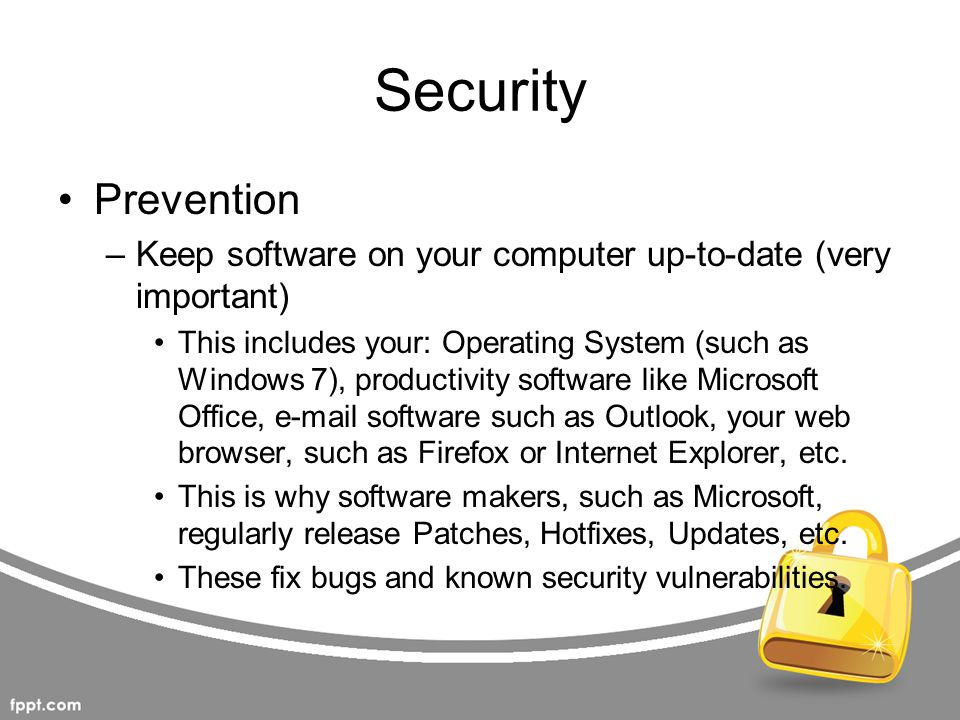 Security Prevention. Keep software on your computer up-to-date (very important)