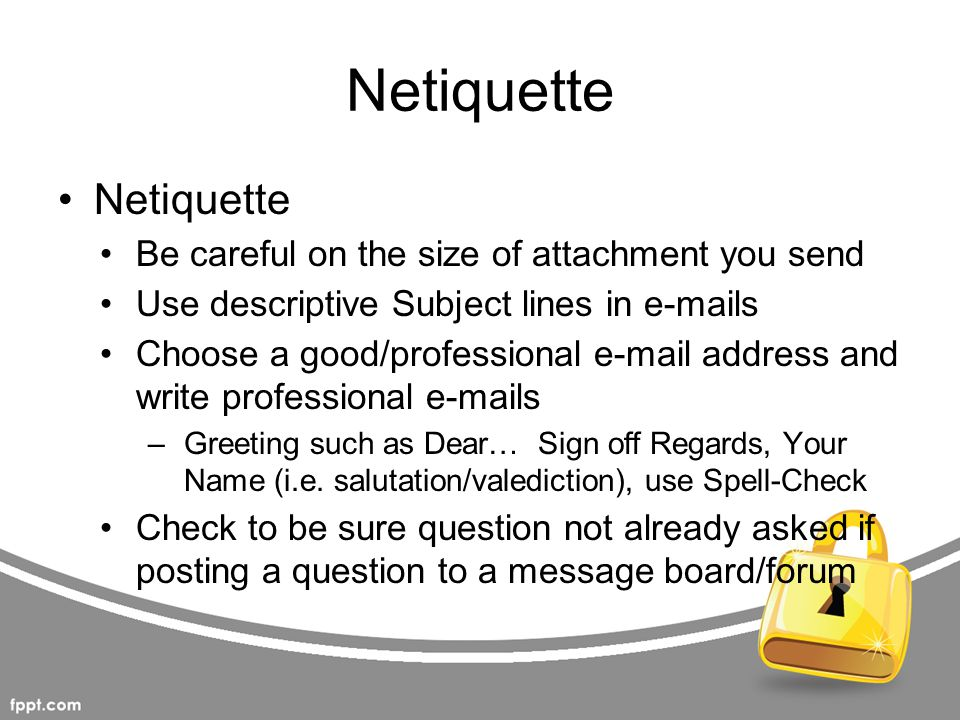 Netiquette Netiquette Be careful on the size of attachment you send