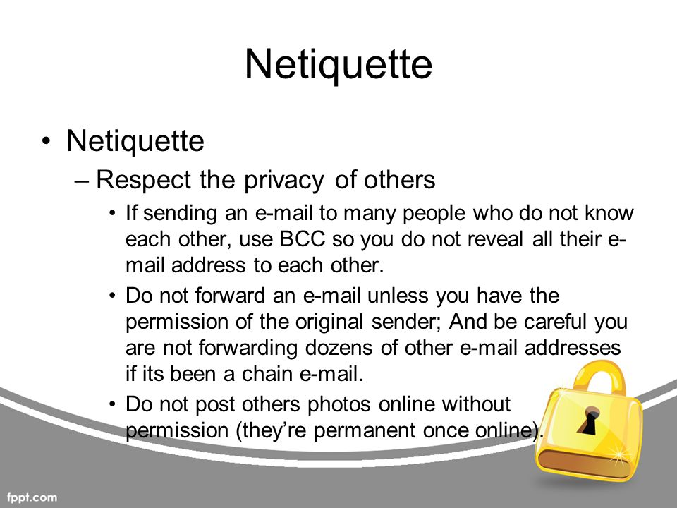 Netiquette Netiquette Respect the privacy of others