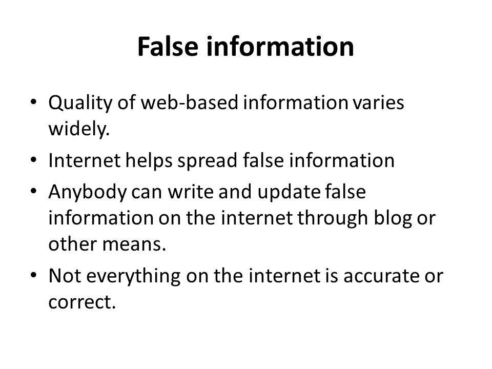 False information Quality of web-based information varies widely.