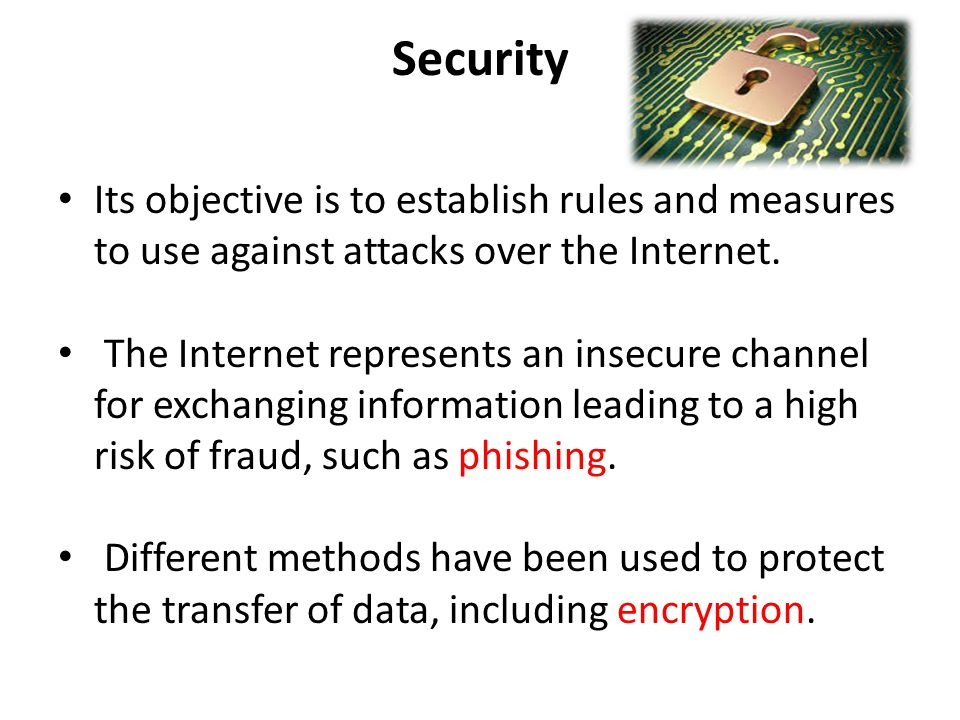 Security Its objective is to establish rules and measures to use against attacks over the Internet.