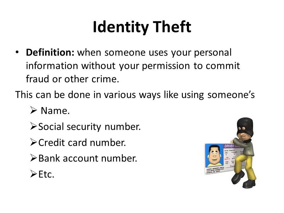 Identity Theft Definition: when someone uses your personal information without your permission to commit fraud or other crime.