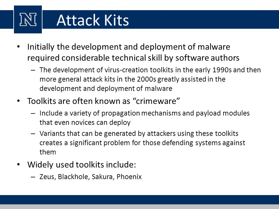 Attack Kits Initially the development and deployment of malware required considerable technical skill by software authors.