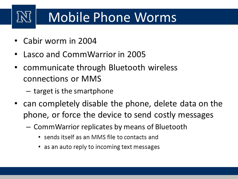 Mobile Phone Worms Cabir worm in 2004 Lasco and CommWarrior in 2005