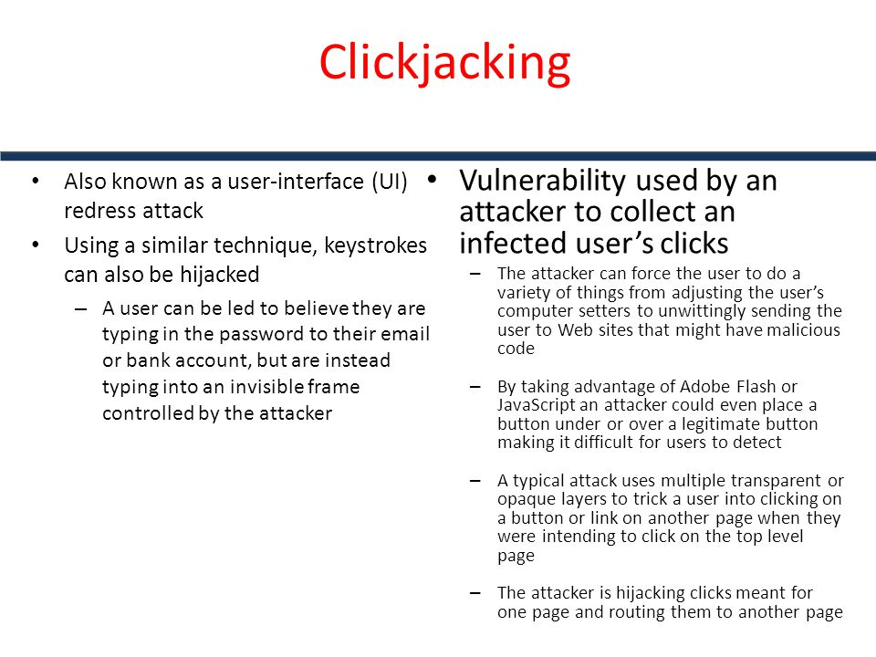 Clickjacking Also known as a user-interface (UI) redress attack. Using a similar technique, keystrokes can also be hijacked.