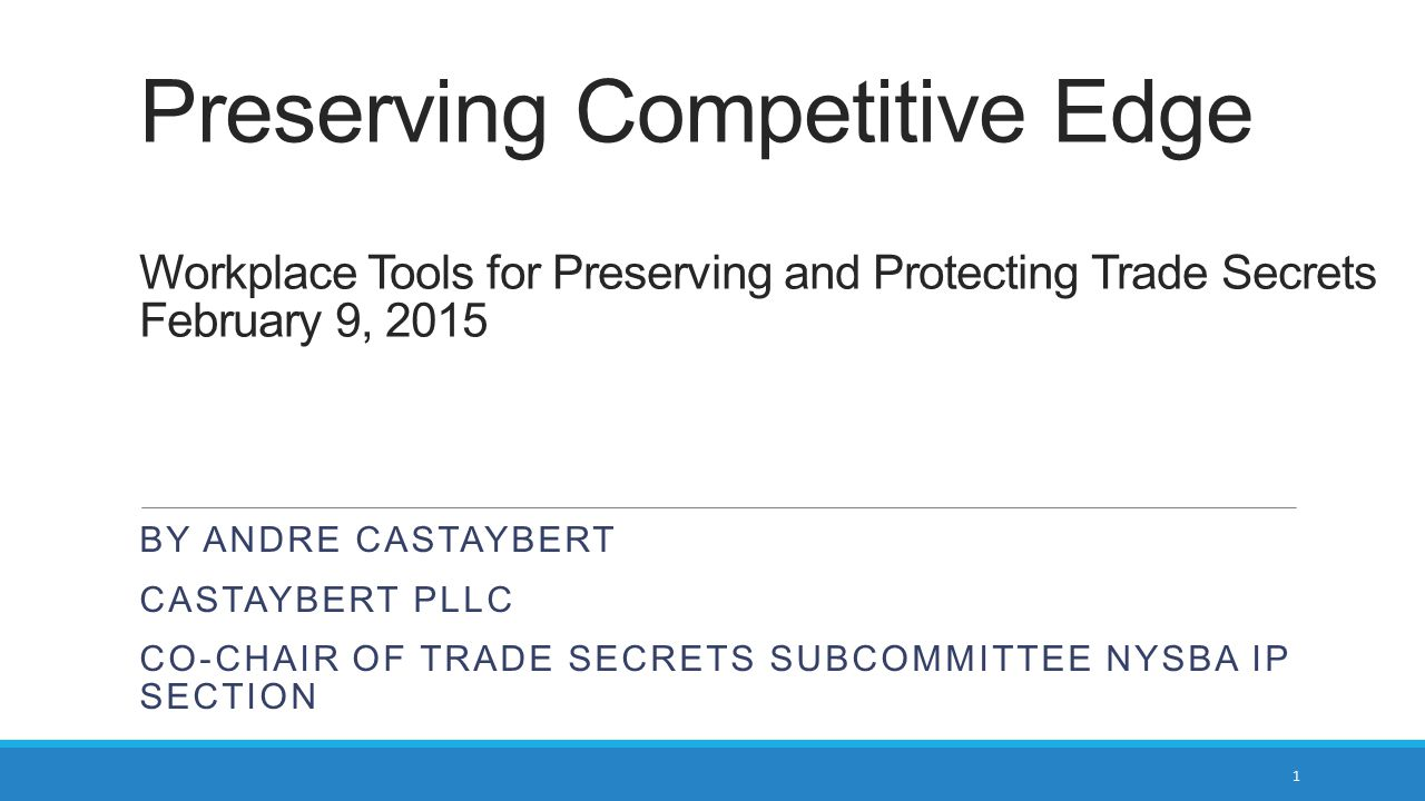 Preserving Competitive Edge Workplace Tools for Preserving and Protecting Trade Secrets February 9, 2015