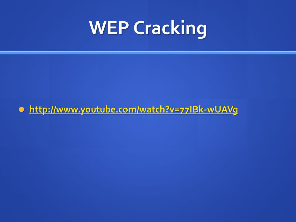 WEP Cracking http://www.youtube.com/watch v=77IBk-wUAVg