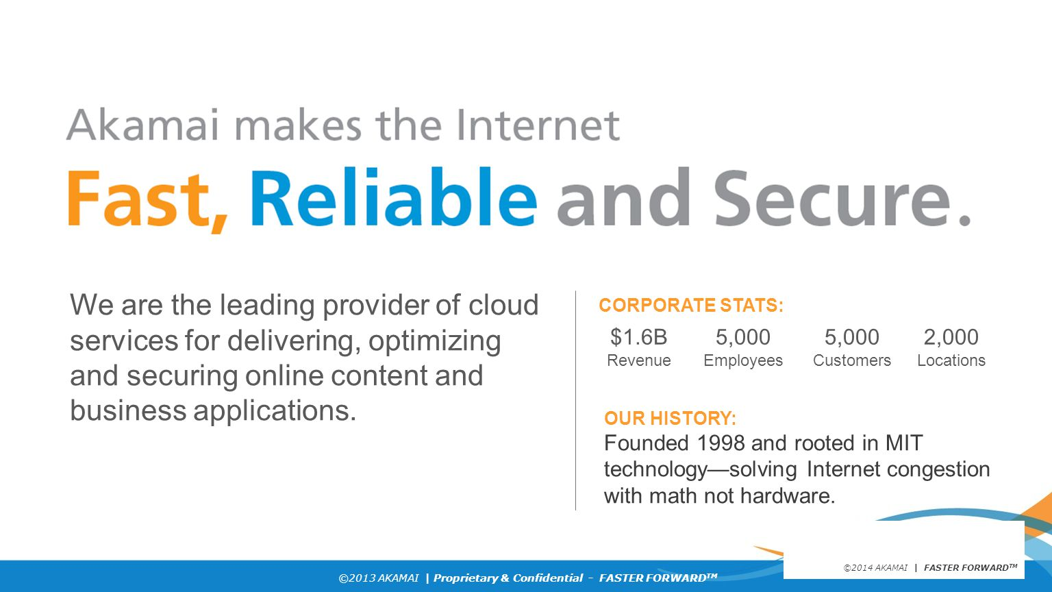We are the leading provider of cloud services for delivering, optimizing and securing online content and business applications.
