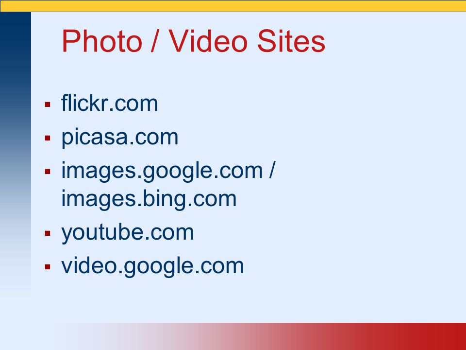 Photo / Video Sites flickr.com picasa.com