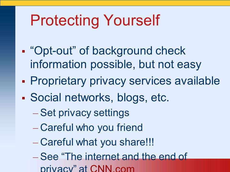 Protecting Yourself Opt-out of background check information possible, but not easy. Proprietary privacy services available.