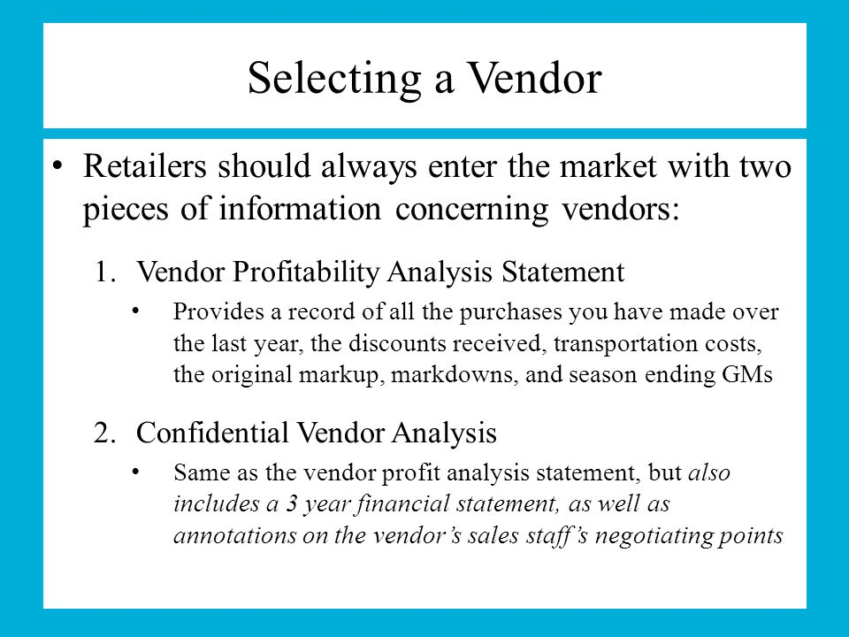 Selecting a Vendor Retailers should always enter the market with two pieces of information concerning vendors: