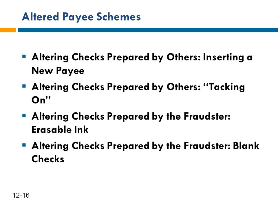 Altered Payee Schemes Altering Checks Prepared by Others: Inserting a New Payee. Altering Checks Prepared by Others: ''Tacking On''