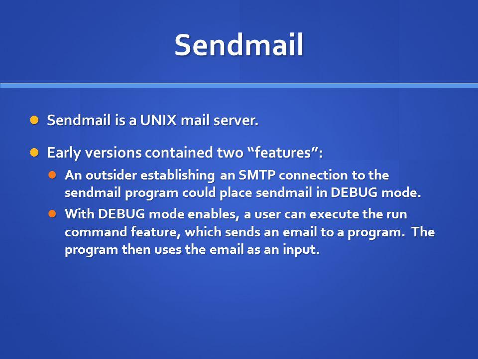 Sendmail Sendmail is a UNIX mail server.