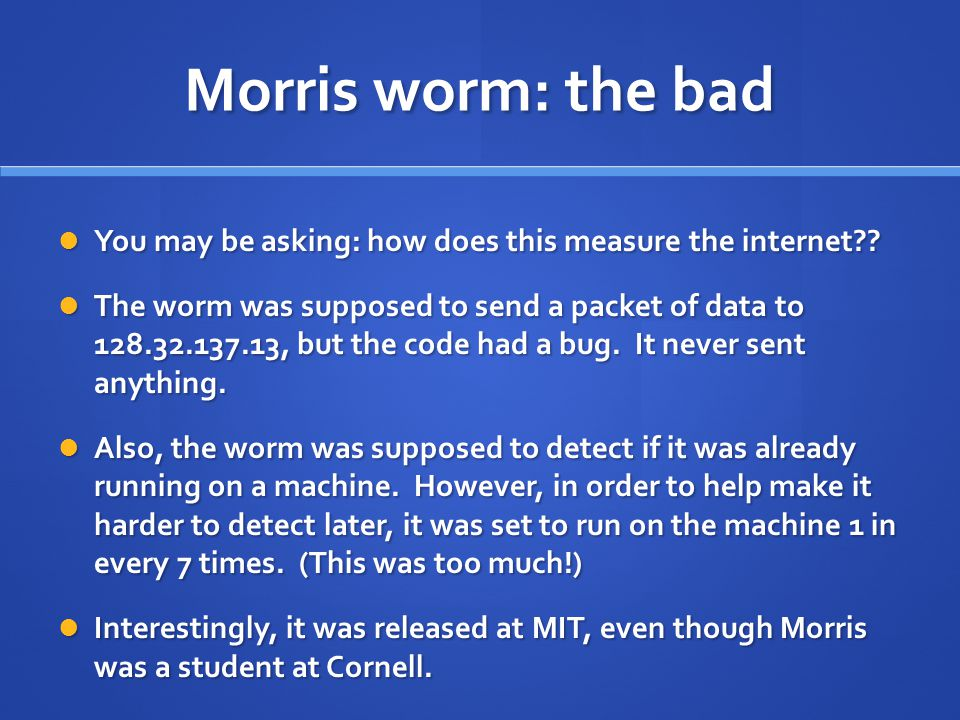Morris worm: the bad You may be asking: how does this measure the internet