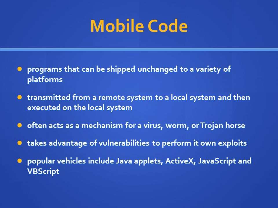 Mobile Code programs that can be shipped unchanged to a variety of platforms.