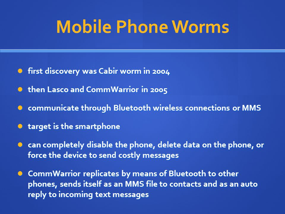 Mobile Phone Worms first discovery was Cabir worm in 2004