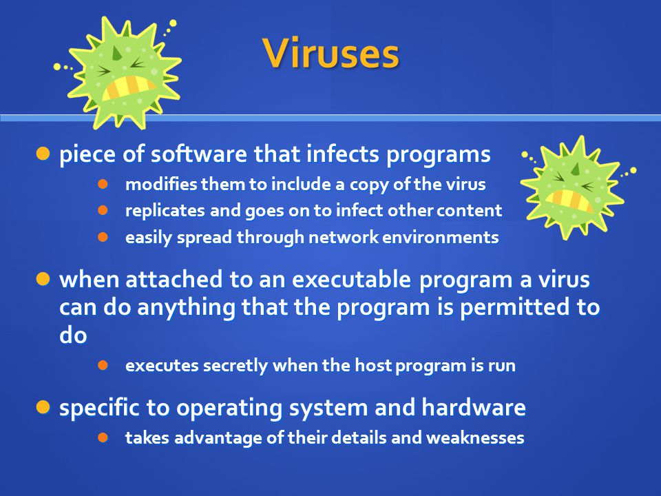 Viruses piece of software that infects programs