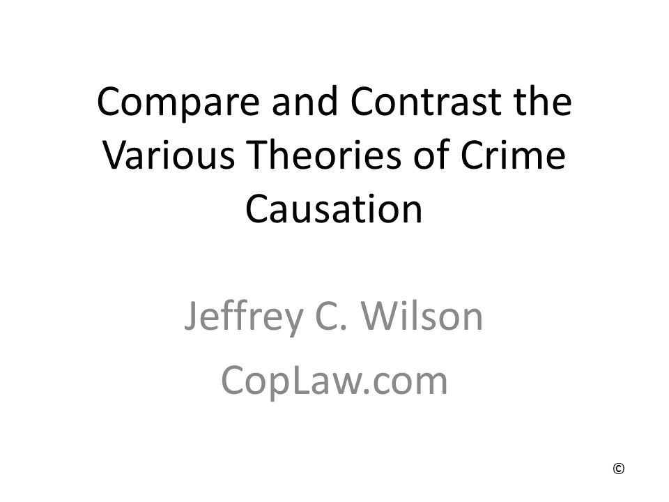 Compare and Contrast the Various Theories of Crime Causation