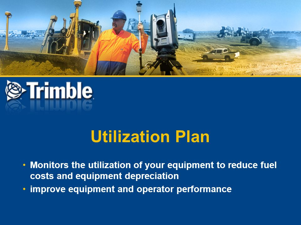 Utilization Plan Monitors the utilization of your equipment to reduce fuel costs and equipment depreciation.