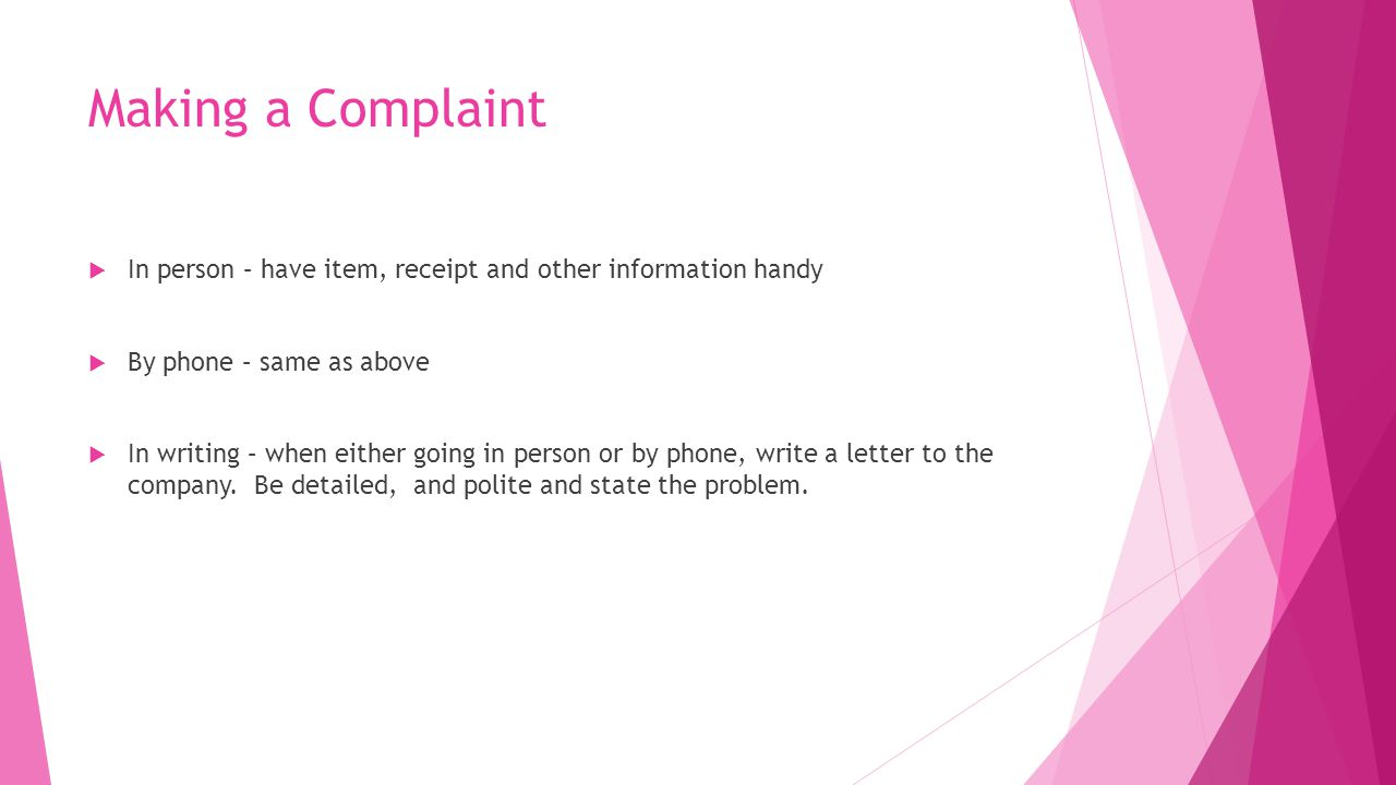 Making a Complaint In person – have item, receipt and other information handy. By phone – same as above.