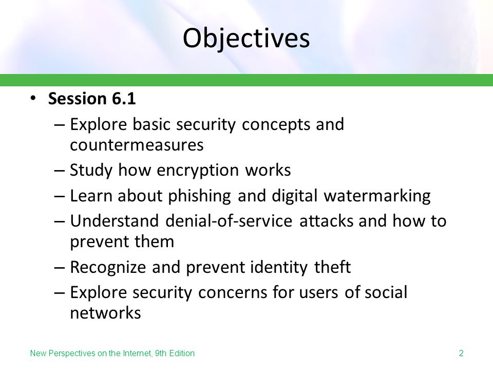 Objectives Session 6.1. Explore basic security concepts and countermeasures. Study how encryption works.