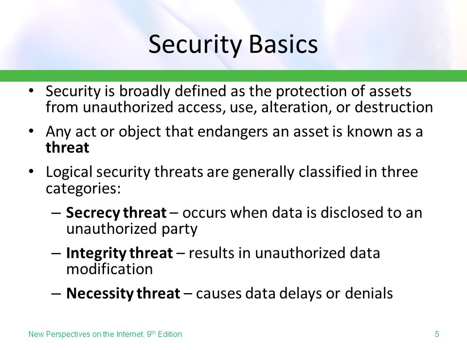 Security Basics Security is broadly defined as the protection of assets from unauthorized access, use, alteration, or destruction.