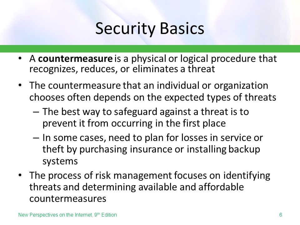 Security Basics A countermeasure is a physical or logical procedure that recognizes, reduces, or eliminates a threat.