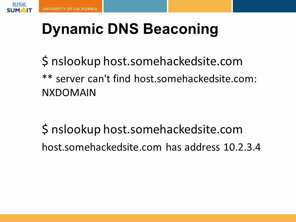 Dynamic DNS Beaconing $ nslookup host.somehackedsite.com